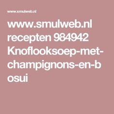 www.smulweb.nl recepten 984942 Knoflooksoep-met-champignons-en-bosui