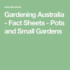 Gardening Australia - Fact Sheets - Pots and Small Gardens
