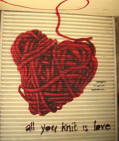 I suppose it is graffiti, even on a window shade. All You Knit Is Love is also a lovely little yarn shop in Barcelona.