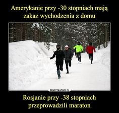 Rosjanie przy -38 stopniach przeprowadzili maraton – Some Quotes, Best Quotes, Funny Quotes, Polish Memes, Funny Mems, Its Time To Stop, History Memes, Stupid People, Just Smile