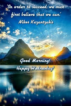 Good Morning! Happy Wednesday! 'In order to succeed, we must first believe that we can.' N.K. #goodmorning #goodmorningpost #post #gm #morningpost #morning #wednesday #gmw #wednesdaymorning #thegrind #rise #riseandshine #meme #memes #memesdaily #wednesdayshare #inspireothers #wisdom #today #tomorrows #improve #inspirationalquotes #quotes #quote #inspiration #inspire #others #inspirational #sun #order #succeed #first #believe #can