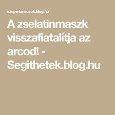 A zselatinmaszk visszafiatalítja az arcod! - Segithetek.blog.hu Beauty Hacks, Beauty Tips, Health Fitness, Blog, Life, Ayurveda, Spa, Wellness, Amazon