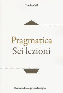 scaricare PRAGMATICA. SEI LEZIONI pdf epub