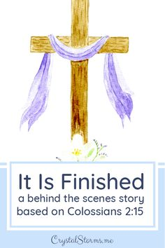 "A behind the scenes story based on Colossians 2:15: And having disarmed the powers and authorities, [Jesus] made a public spectacle of them, triumphing over them by the cross. ""It is finished,"" Satan gloated. 