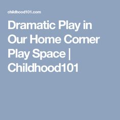 Dramatic Play in Our Home Corner Play Space   Childhood101