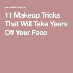 11 Makeup Tricks That Will Take Years Off Your Face