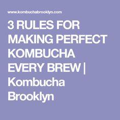 3 RULES FOR MAKING PERFECT KOMBUCHA EVERY BREW    Kombucha Brooklyn