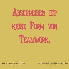 Abschreiben ist keine Form von Teamwork.