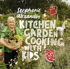 Stephanie Alexander: Kitchen Garden Cooking with Kids... 'No such thing as special food for children.'