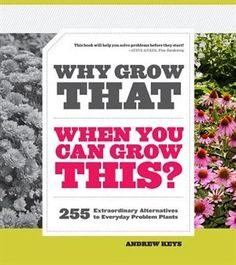 Why Grow That When You Can Grow This?: 255 Extraordinary Alternatives to Everyday Problem Plants Andrew Keys 1604692863 9781604692860 Why Grow That When You Can Grow This?: 255 Extraordinary Alternatives to Everyday Problem Plants Fine Gardening, Gardening Books, Gardening Tips, Flower Gardening, Popular Problems, Pink And White Flowers, Book Signing, When You Can, Horticulture