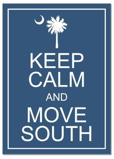 "PRINTED - Keep Calm and Move South / South Carolina Wall Art - 8"" x 10"". $12.95, via Etsy."