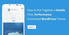 How to Put Together a Mobile First, Performance Orientated WordPress Theme [Part 1]