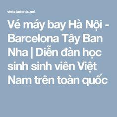 Vé máy bay Hà Nội - Barcelona Tây Ban Nha | Diễn đàn học sinh sinh viên Việt Nam trên toàn quốc