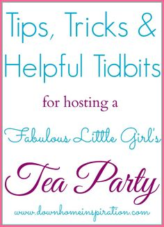 Tips, Tricks and Tidbits for hosting a Fabulous Little Girl's Tea Party