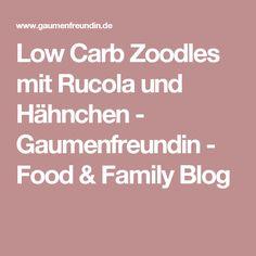 Low Carb Zoodles mit Rucola und Hähnchen - Gaumenfreundin - Food & Family Blog