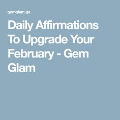Daily Affirmations To Upgrade Your February - Gem Glam