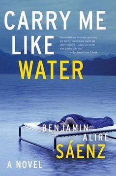 Carry Me Like Water - Benjamin Alire Saenz. Aaah, so Latin and lovely.  Characters whose spirits could crack a mountain in two.