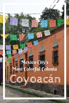 What to do in Coyoacan | Mexico City | A guide to the most colorful colonia in Mexico City | Eternal Expat