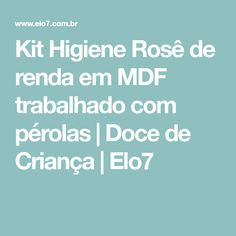 Kit Higiene Rosê de renda em MDF trabalhado com pérolas   Doce de Criança   Elo7