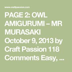 """PAGE 2: OWL AMIGURUMI – MR MURASAKI October 9, 2013 by Craft Passion 118 Comments Easy, Toy 