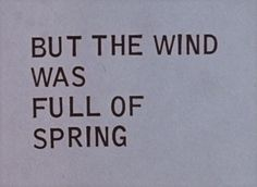 """""""But the wind was full of spring"""""""