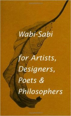 A great read on the philosophy of beauty in imperfection: Wabi-Sabi for Artists, Designers, Poets & Philosophers: Leonard Koren: 9780981484600: AmazonSmile: Books