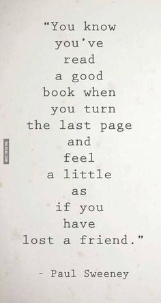 When I turned the last page of the last book... I felt as if I had lost my heart