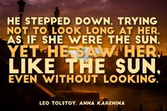 He stepped down, trying not to look long at her. As if she were the sun. Yet he saw her. Like the sun, even without looking.