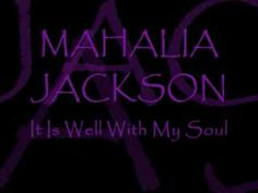 MAHALIA JACKSON ~ It Is Well With My Soul