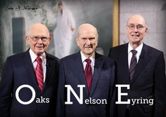 Dallin H. Oaks, Russell M. Nelson, Henry B. Eyring and they are ONE. #LDS #Prophet #ONE #RussellMNelson #JGS #JohnGStevens #QuoteOfTheDay #Inspiration #Inspire