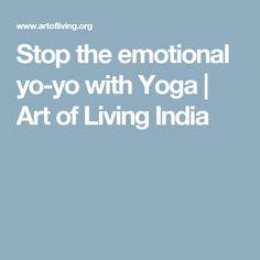 Stop the emotional yo-yo with Yoga   Art of Living India