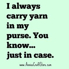 I always carry yarn in my purse.just in case. Knitting Quotes, Knitting Humor, Knitting Yarn, Annie's Crochet, Crochet Humor, Coffee Quotes Funny, Funny Quotes, Craft Quotes, Bead Kits