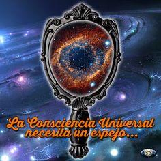 Presente Consciente: La Consciencia Universal necesita un espejo…
