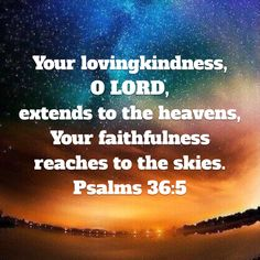 Psalms Your lovingkindness, O LORD, extends to the heavens, Your faithfulness reaches to the skies. Prayer Scriptures, Prayer Quotes, Scripture Verses, God Prayer, Biblical Quotes, Spiritual Quotes, Bible Quotes, Christian Quotes, Christian Faith