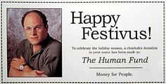 Seinfeld - I love it   A festivus for the rest of us :)