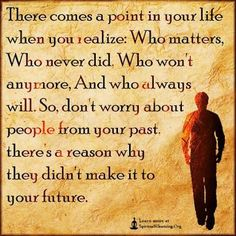 There Comes A Point In Your Life When You Realize: Who Matters, Who Never  Did, Who Wonu0027t Anymore, And Who Always Will. So, Donu0027t Worry About People  From ...