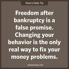 Freedom after bankruptcy is a false promise. Changing your behavior is the only real way to fix money problems. Financial Quotes, Financial Success, Financial Literacy, Financial Planning, Money Tips, Money Saving Tips, Money Budget, Budget Plan, Dave Ramsey Financial Peace