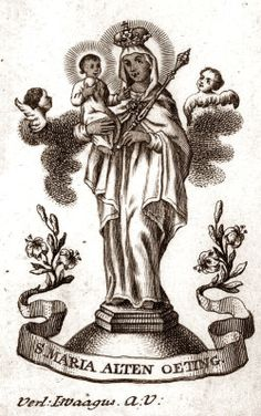 S. Maria Alten Oeting. An 18th century devotional print of Our Lady of Altötting in Bavaria, one of Germany's most popular places of pilgrimage.  The miraculous Black Madonna is kept in the town's Gnadenkapelle (Chapel of Grace).  According to legend, in 1489 a three year old local boy who had drowned in the river was revived when his grieving mother placed him in front of the statue.