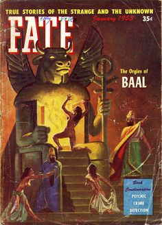 """Fate Magazine, January 1953.Cover depicting """"The Orgies of Baal."""" Pagan rites were a popular subject in Fate.Other stories this issue dealt with the Flatwoods Monster, telepathic dermography, prescients, clairvoyants, ghosts, and child mediums."""