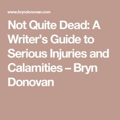Not Quite Dead: A Writer's Guide to Serious Injuries and Calamities – Bryn Donovan