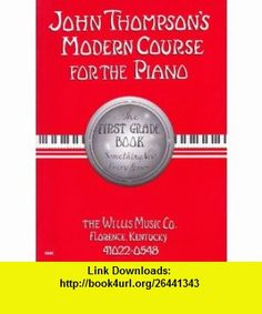 John Thompsons Modern Course for the Piano - The First Grade Book John Thompson, Frederick D. Manning, Katherine Faith ,   ,  , ASIN: B000I2AK2S , tutorials , pdf , ebook , torrent , downloads , rapidshare , filesonic , hotfile , megaupload , fileserve First Grade Books, New Toys, Piano, Pdf, Tutorials, Faith, Modern, Awesome, Trendy Tree