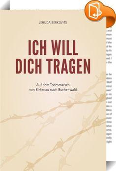 Ich will Dich tragen    :  Als 13jähriger Teenager entgeht Jehuda Berkovits der Selektion Mengeles an der Rampe von Auschwitz. An der Seite seines Vaters überlebt er das Vernichtungslager Birkenau und den Todesmarsch nach Buchenwald. Im ständigen Angesicht des Todes entgeht er immer wieder seiner Ermordung und kann sogar auf wundersame Weise seinem Vater das Leben retten. Mit Jehudas Geschichte erscheint eine der letzten Autobiographien eines Zeitzeugen, der die Gewaltherrschaft und de...