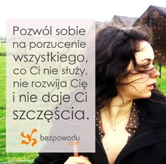 Pozwól sobie na porzucenie wszystkiego, co Ci nie służy, nie rozwija Cię i nie daje Ci szczęścia.  || http://bezpowodu.com