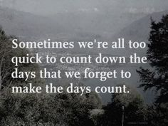 make the days count...