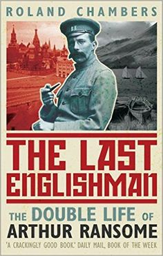 The Last Englishman: The Double Life of Arthur Ransome: Amazon.co.uk: Roland Chambers: 8601405535405: Books