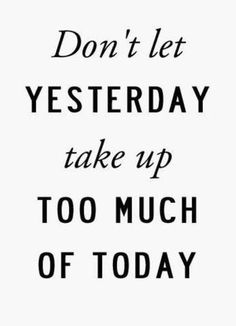 Don't let yesterday take up too much of today  #quotes