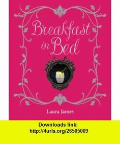 Breakfast in Bed (9781906650001) Laura James , ISBN-10: 1906650004  , ISBN-13: 978-1906650001 ,  , tutorials , pdf , ebook , torrent , downloads , rapidshare , filesonic , hotfile , megaupload , fileserve
