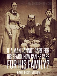 Take care of your beard and family.  Quote taken from @SaintBeardrick