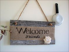 Hey, I found this really awesome Etsy listing at https://www.etsy.com/listing/225362334/welcome-sign-burlap-barnwood-sign