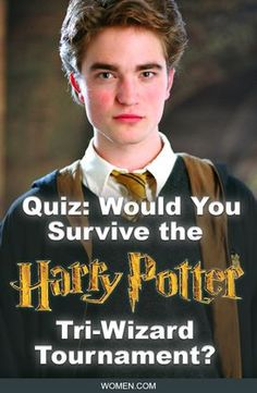 Would you survive the Harry Potter TriWizard Tournament? We'll tell you based on your answers. A personality quiz that will tell you if you could survive the Harry Potter triwizard tournament. Harry Potter books, Cedric Diggory, Hufflepuff Seeker and competitor in the Triwizard Tournament. J.K.Rowling, Hermione Granger, Rony Weasley. Robert Pattinson. Hermione and Harry, Daniel RadCliffe, Emma Watson, Griffindor, Harry and Ron, Sirius Black, Hogwards, Professor Snape, Malfoy.